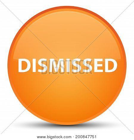 Dismissed Special Orange Round Button