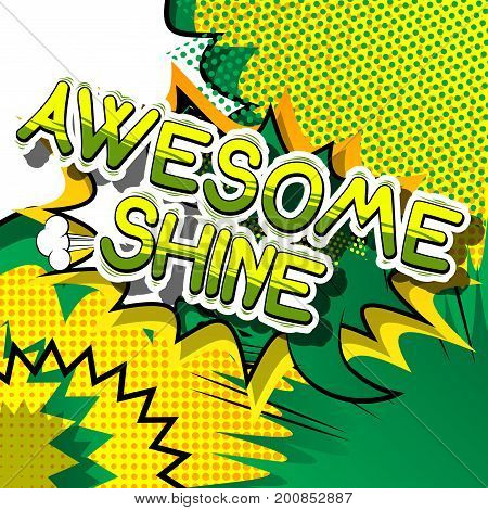 Awesome Shine - Comic book word on abstract background.