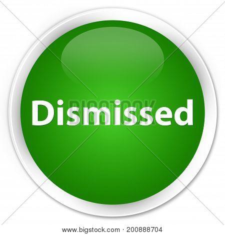 Dismissed Premium Green Round Button