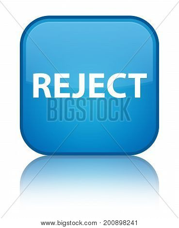 Reject Special Cyan Blue Square Button