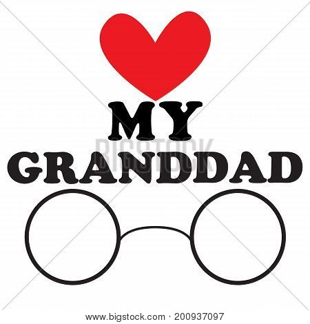 Vector illustration with the inscription My granddad and the heart and glasses for the National Grandparents Day. Illustration with phrase can be used to design of greeting cards and sites printing on T-shirts cups etc.