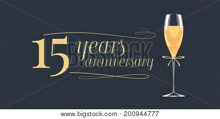 15 years anniversary vector icon logo. Graphic design element banner with golden lettering and glass of champagne for 15th anniversary background