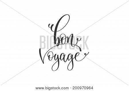 bon voyage - hand lettering positive quote to travel inspiration, calligraphy vector illustration