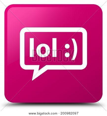 Lol Bubble Icon Pink Square Button