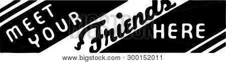 Meet Your Friends Here 2 - Retro Ad Art Banner