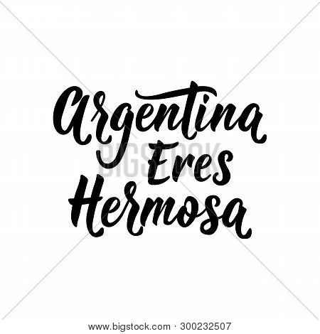 Text In Spanish: Argentina You Are Beautiful. Vector Illustration. Design Concept Banner, Card. Arge