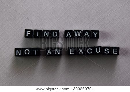 Find Away Not An Excuse On Wooden Blocks. Motivation And Inspiration Concept