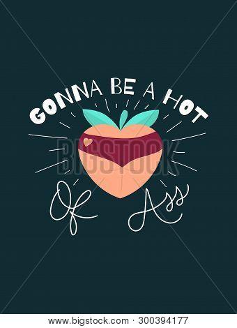 Gonna Be A Hot Peach Of Ass Funny Card Design. Peachy Butt Flat Illustration. Inspirational Vector I