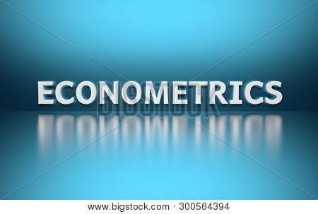Word Econometrics Written In Large Bold White Letters And Placed On Blue Background Over Reflective