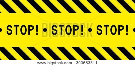 Stop! Warning Tape. Caution Tape. Yellow And Black Barricade Tape. Safety Stripes. Seamless Stripe.