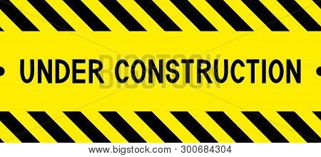 Under Construction. Warning Tape. Caution Tape. Yellow And Black Barricade Tape. Safety Stripes. Sea