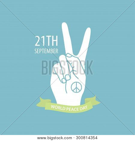 Poster For International Peace Day. Gesture Of The Hands, Two Fingers, Symbol. Vector Illustration