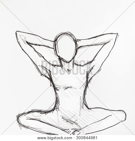 Sketch Of Human Figure In The Lotus Position With The Hands On The Nape Hand-drawn By Black Pencil A