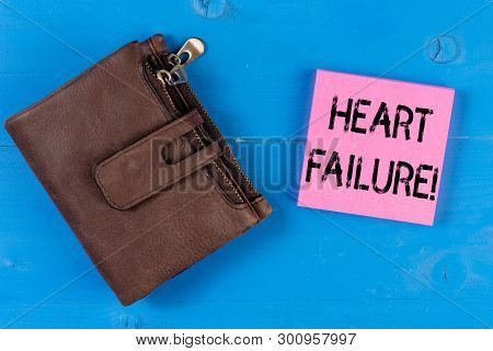 Conceptual Hand Writing Showing Heart Failure. Business Photo Showcasing The Severe Failure Of The H