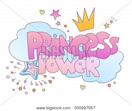 Princess Power Vector Cute Lettering Illustration. Words About Girl Princess Power With Princesses C