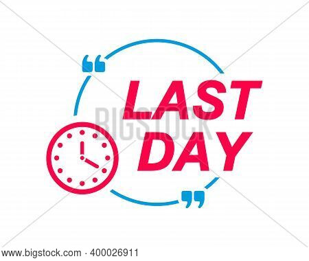 Last Day Labels. Speech Bubbles With Clock Icon. Advertising And Marketing Sticker.