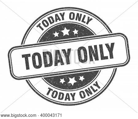 Today Only Stamp. Today Only Round Grunge Sign. Label