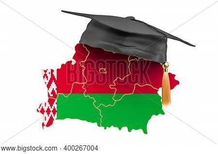 Education In Belarus Concept. Belorussian Map With Graduate Cap, 3d Rendering Isolated On White Back