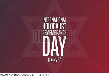 International Holocaust Remembrance Day. Day Of Commemoration In Memory Of The Victims Of The Holoca