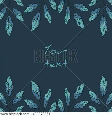 Square Foliate Postcard; Borders With Blue Leaves; Design For Greeting Cards, Invitations, Posters,