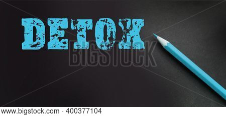 Detox Word And Pencil. Healthcare Concept. Digital Detox As Disconnected Internet Life Style Concept