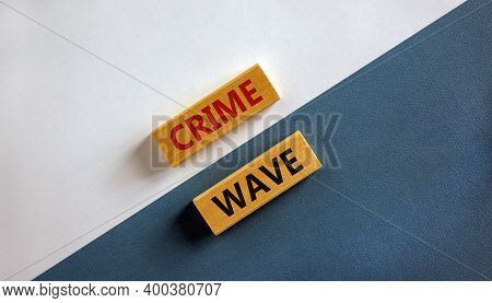 Crime Wave Symbol. Words 'crime Wave' On Wooden Blocks. Business And Crime Wave Concept. Beautiful W