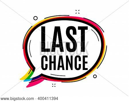 Last Chance Sale. Speech Bubble Vector Banner. Special Offer Price Sign. Advertising Discounts Symbo