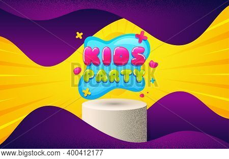 Kids Party Sticker. Background With Podium Platform. Fun Playing Zone Banner. Children Games Party A
