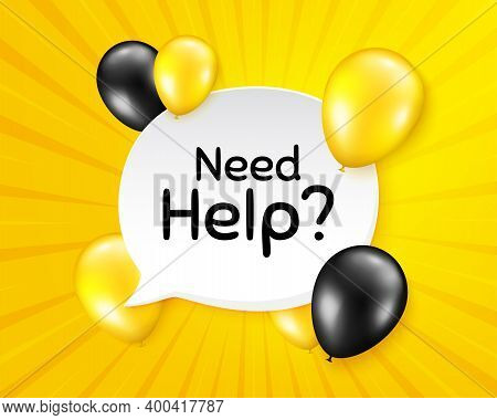 Need Help Symbol. Balloon Party Banner With Speech Bubble. Support Service Sign. Faq Information. Bi