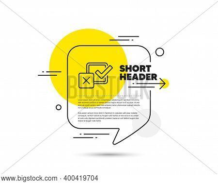 Checkbox Line Icon. Speech Bubble Vector Concept. Survey Choice Sign. Business Review Symbol. Checkb