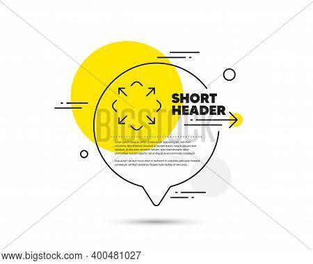 Maximize Arrow Line Icon. Speech Bubble Vector Concept. Full Screen Symbol. Maximise Navigation Sign