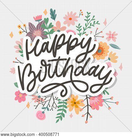Happy Birthday Lettering Calligraphy Slogan Flowers Vector Illustration Text
