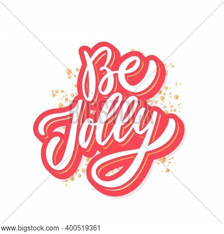 Be Jolly. Merry Christmas Vector Lettering Greeting Card. Vector Illustration