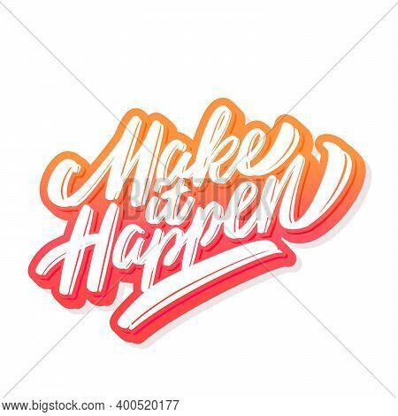 Make It Happen. Vector Lettering. Vector Illustration.