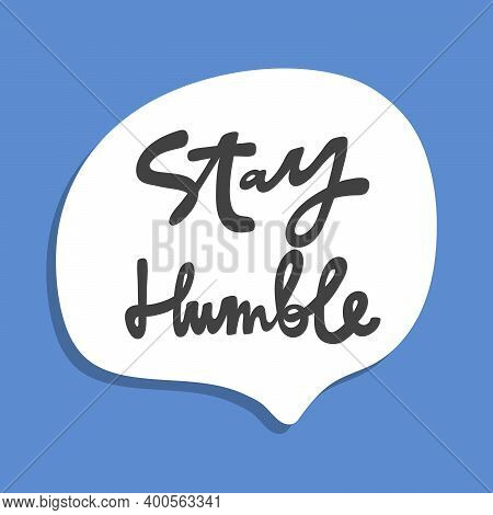 Stay Humble. Hand Drawn Sticker Bubble White Speech Logo. Good For Tee Print, As A Sticker, For Note