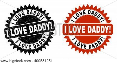 Black Rosette I Love Daddy Exciting Seal Stamp. Flat Vector Grunge Seal With I Love Daddy Exciting T