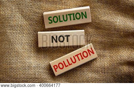Solution Not Pollution Symbol. Wooden Blocks With Words 'solution Not Pollution'. Beautiful Canvas B