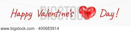 Happy Valentines Day Greeting Wish Lettering. Festive Banner With A Beautiful Inscription And A Deli