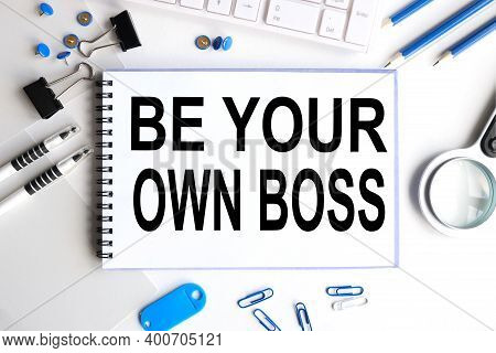Be Your Own Boss, Text On White Notepad Paper On White Background