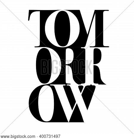 Tomorrow Procrastinating Quote Lettering. Calligraphy Inspiration Graphic Design Typography Element.