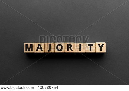 Majority - Words From Wooden Blocks With Letters, The Larger Number Or Part Majority Concept, Top Vi