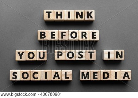 Think Before You Post In Social Media - Words From Wooden Blocks With Letters, Social Media Activism