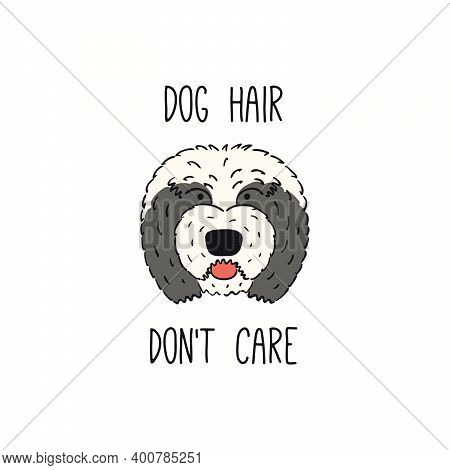 Cute Funny Old English Sheepdog, Puppy Face, Quote Dog Hair Dont Care. Hand Drawn Color Vector Illus