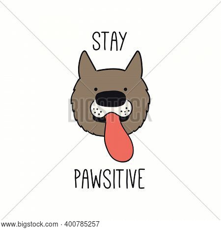 Cute Funny Dog, Puppy Face, Quote Stay Pawsitive. Hand Drawn Color Vector Illustration, Isolated On