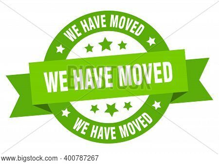 We Have Moved Ribbon. We Have Moved Round Green Sign. We Have Moved