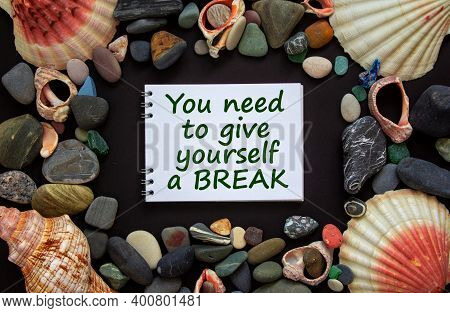 Time To Break Symbol. White Note With Words 'you Need To Give Yourself A Break' On A Beautiful Black