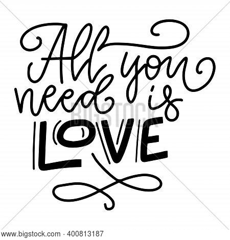 Inspirational Valentines Day Message - All You Need Is Love - In Black Text On White Background. Sen
