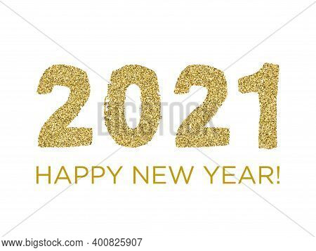 2021 Happy New Year Rich Poster With Gold Glitter Rich Glossy Confetti. 2021 Lettering Of Glittering