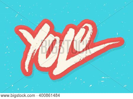 Yolo. You Only Live Once. Hand Lettering. Vector Illustration.