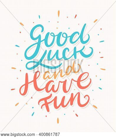 Good Luck And Have Fun. Vector Hand Drawn Illustration.